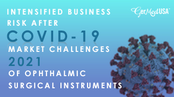 Intensified Business Risk After COVID-19: Market Challenges 2021 of Ophthalmic Surgical Instruments